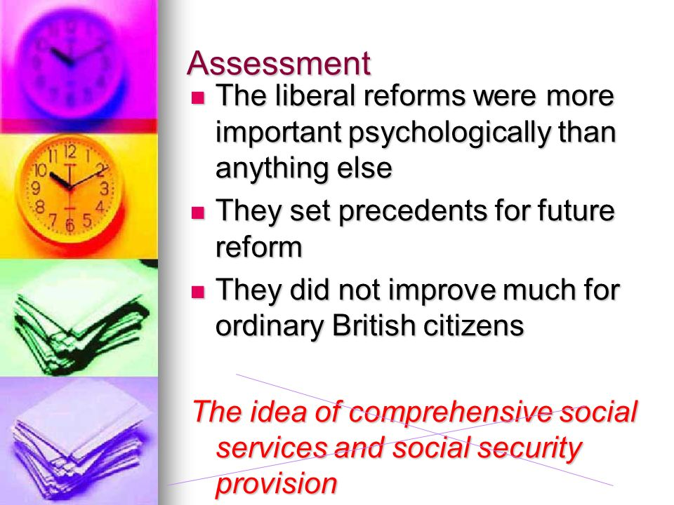 Assessment The liberal reforms were more important psychologically than anything else. They set precedents for future reform.