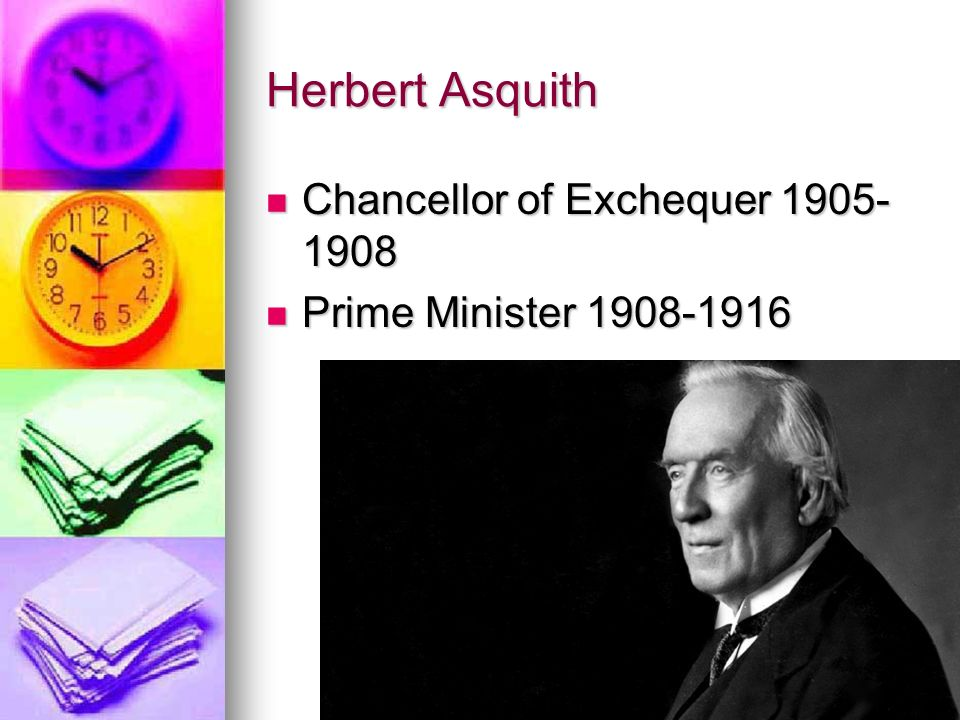 Herbert Asquith Chancellor of Exchequer 1905-1908