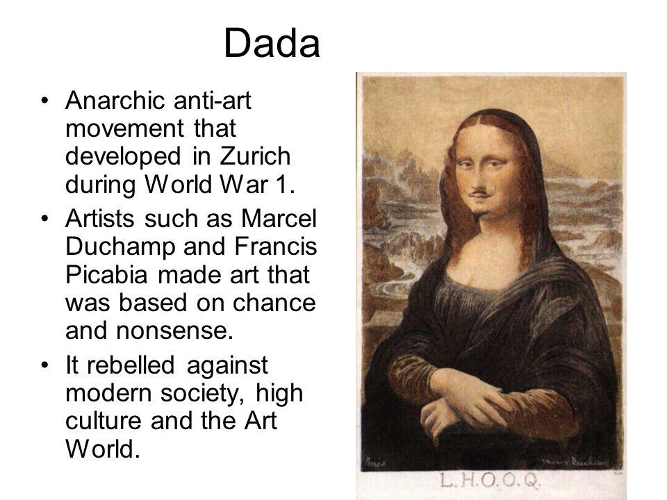 DadaAnarchic anti-art movement that developed in Zurich during World War 1.