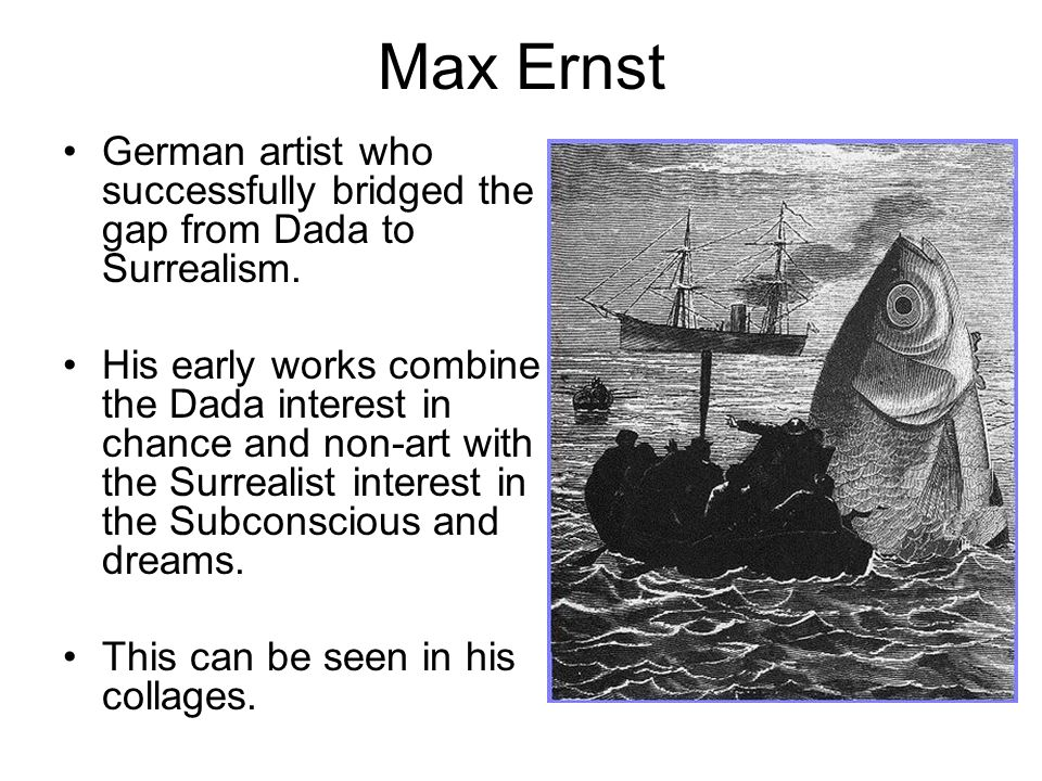 Max ErnstGerman artist who successfully bridged the gap from Dada to Surrealism.