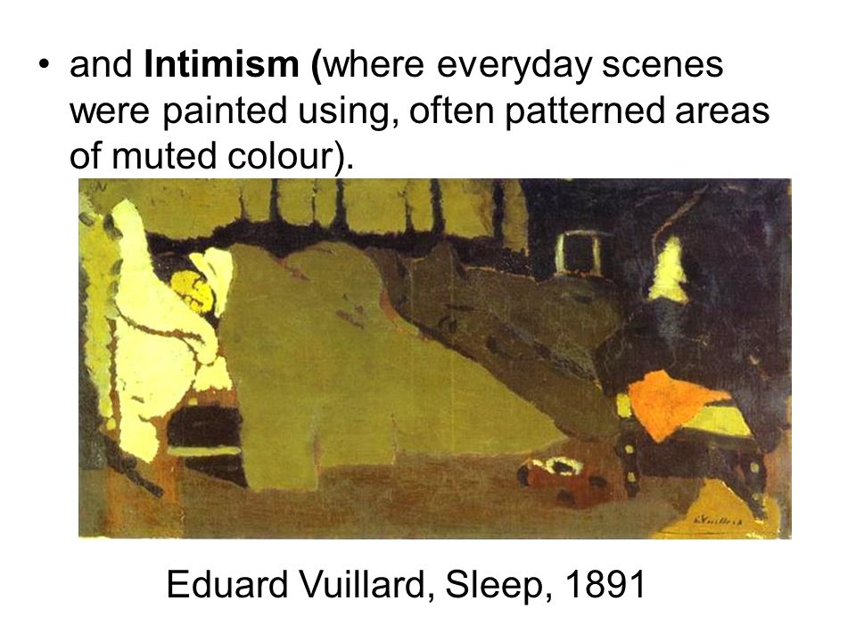 and Intimism (where everyday scenes were painted using, often patterned areas of muted colour).