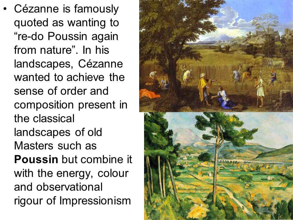 Cézanne is famously quoted as wanting to re-do Poussin again from nature .