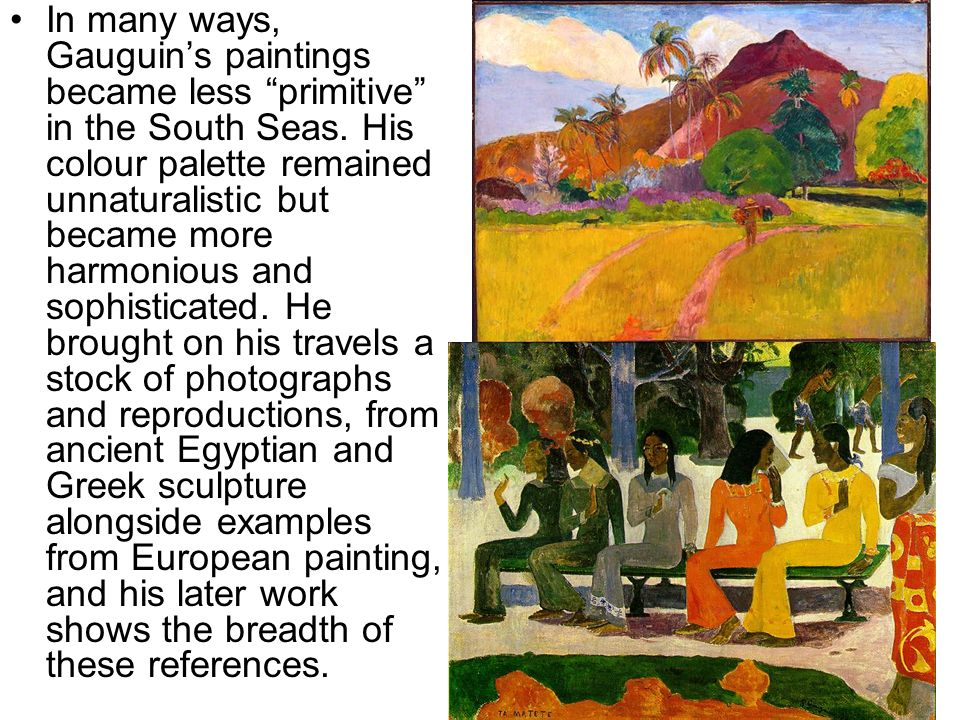 In many ways, Gauguin's paintings became less primitive in the South Seas.
