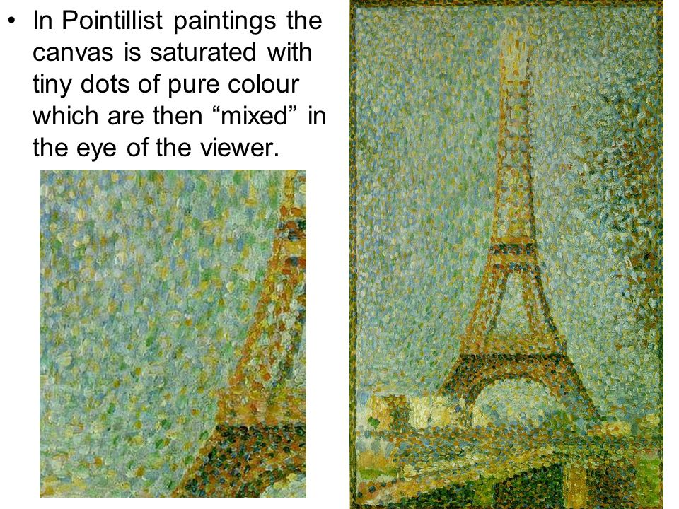 In Pointillist paintings the canvas is saturated with tiny dots of pure colour which are then mixed in the eye of the viewer.