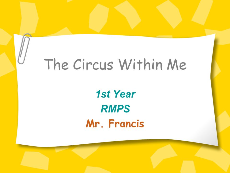 The Circus Within Me 1st Year RMPS Mr. Francis