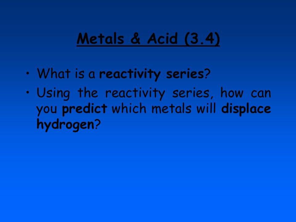 Metals & Acid (3.4) What is a reactivity series