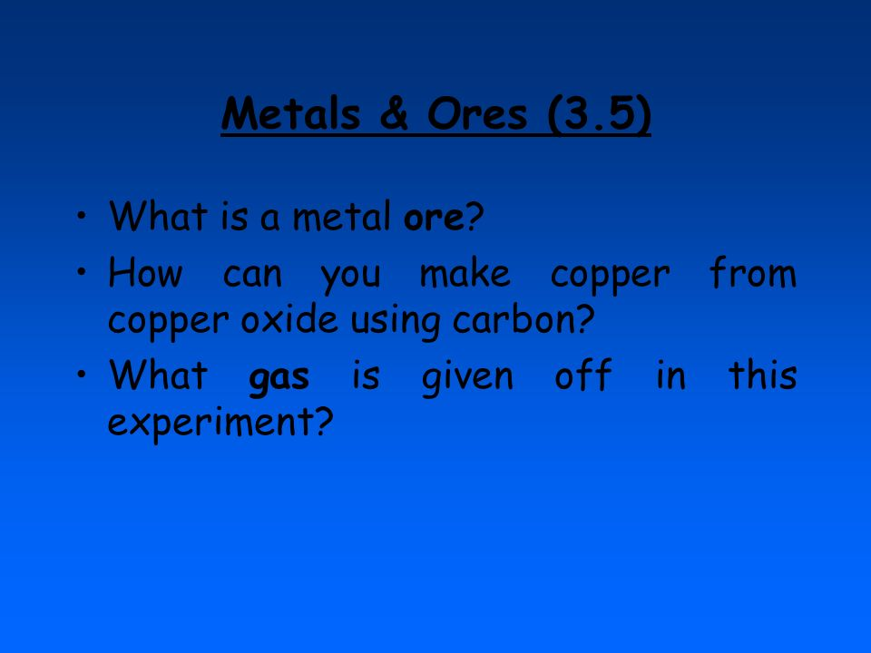 Metals & Ores (3.5) What is a metal ore