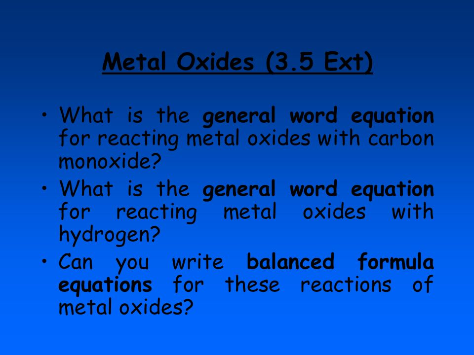 Metal Oxides (3.5 Ext) What is the general word equation for reacting metal oxides with carbon monoxide