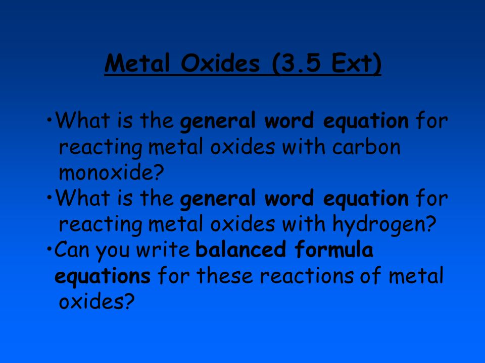 Metal Oxides (3.5 Ext) What is the general word equation for