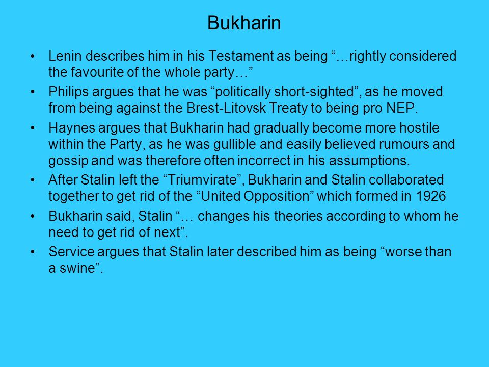 Bukharin Lenin describes him in his Testament as being …rightly considered the favourite of the whole party…