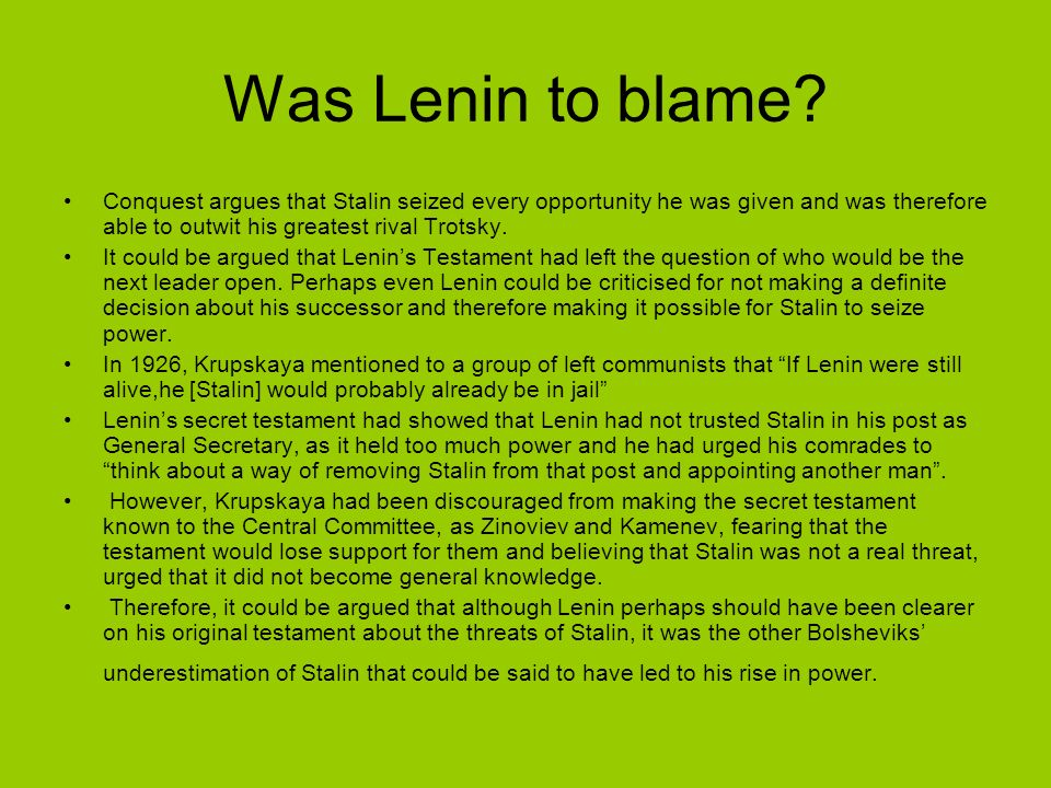 Was Lenin to blame Conquest argues that Stalin seized every opportunity he was given and was therefore able to outwit his greatest rival Trotsky.
