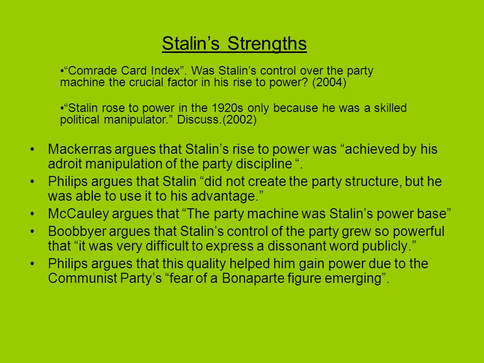 Stalin's Strengths Comrade Card Index . Was Stalin's control over the party machine the crucial factor in his rise to power (2004)