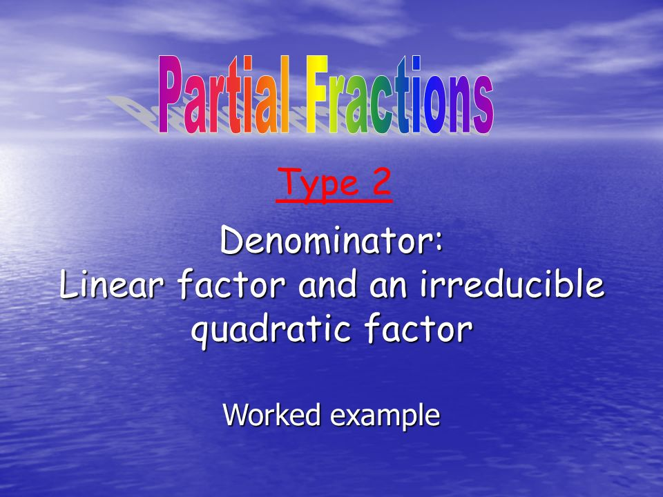 Denominator: Linear factor and an irreducible quadratic factor