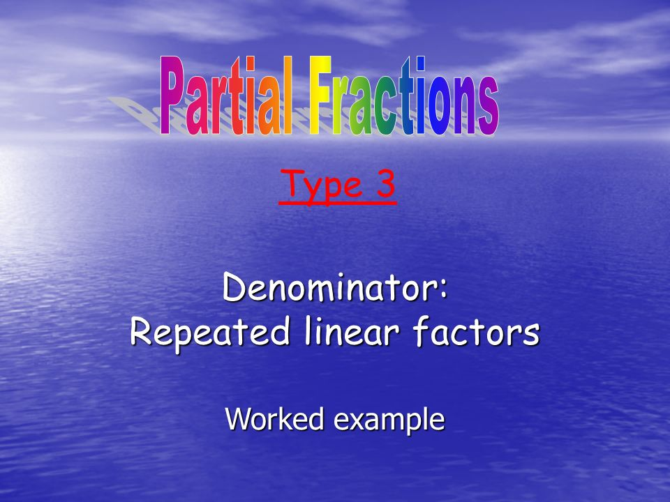 Denominator: Repeated linear factors