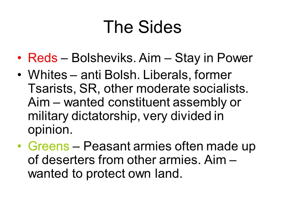 The Sides Reds – Bolsheviks. Aim – Stay in Power