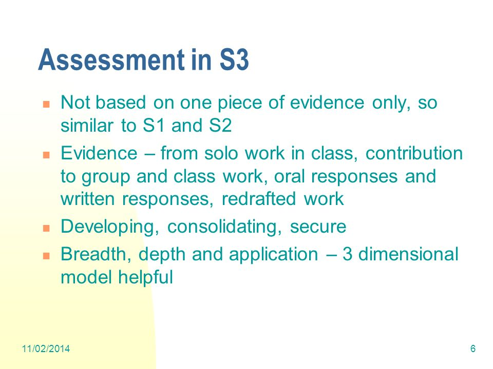 Assessment in S3 Not based on one piece of evidence only, so similar to S1 and S2.