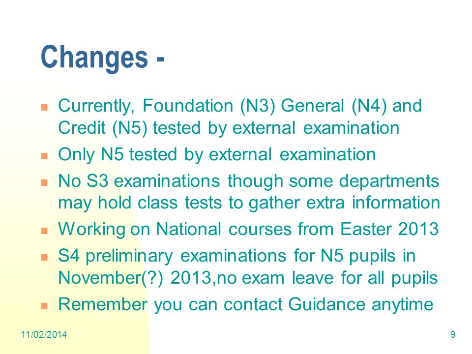 Changes - Currently, Foundation (N3) General (N4) and Credit (N5) tested by external examination. Only N5 tested by external examination.