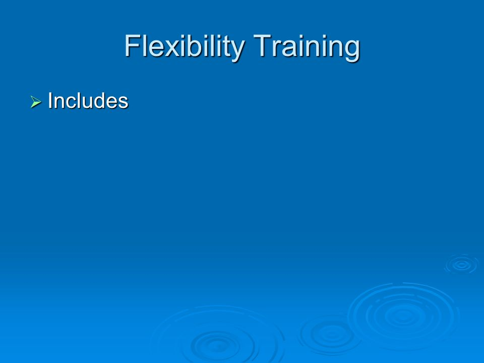 Flexibility Training Includes