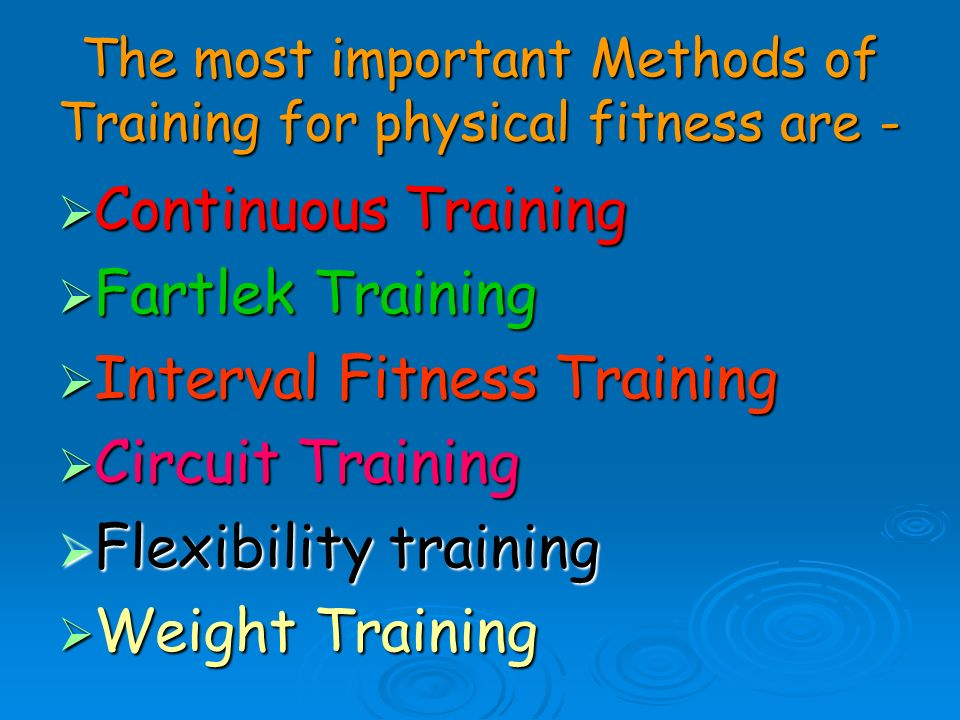 The most important Methods of Training for physical fitness are -