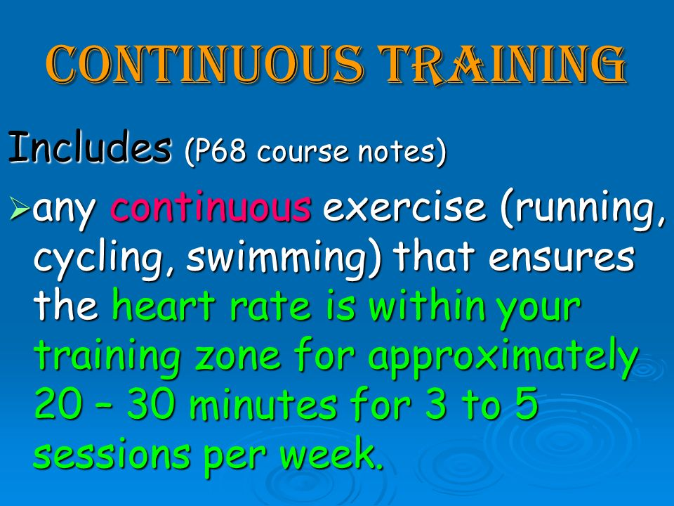 Continuous Training Includes (P68 course notes)