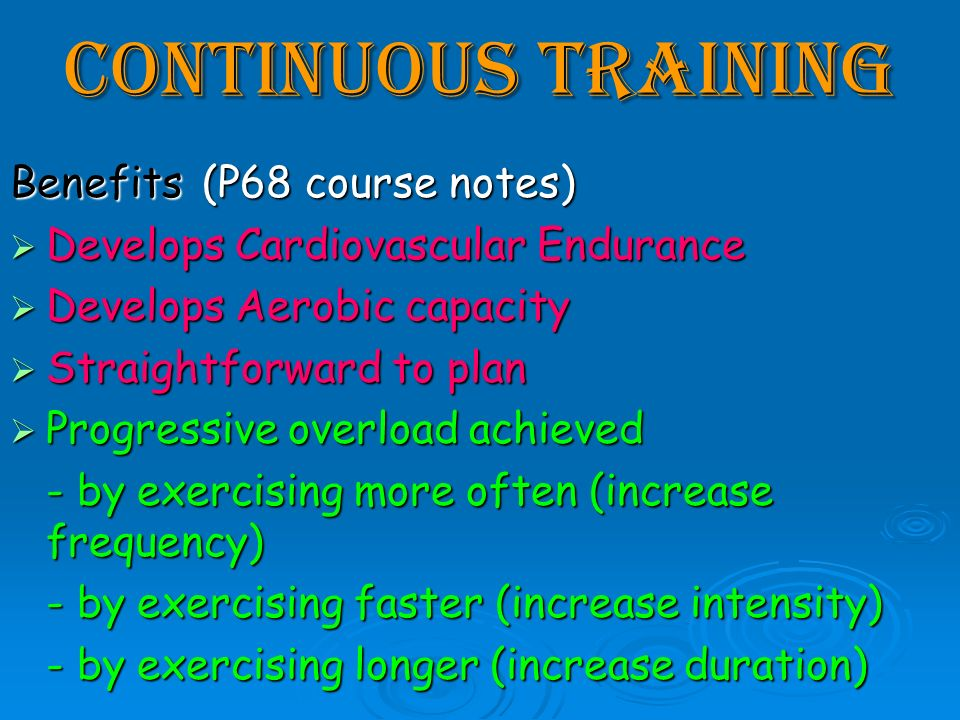 Continuous Training Benefits (P68 course notes)