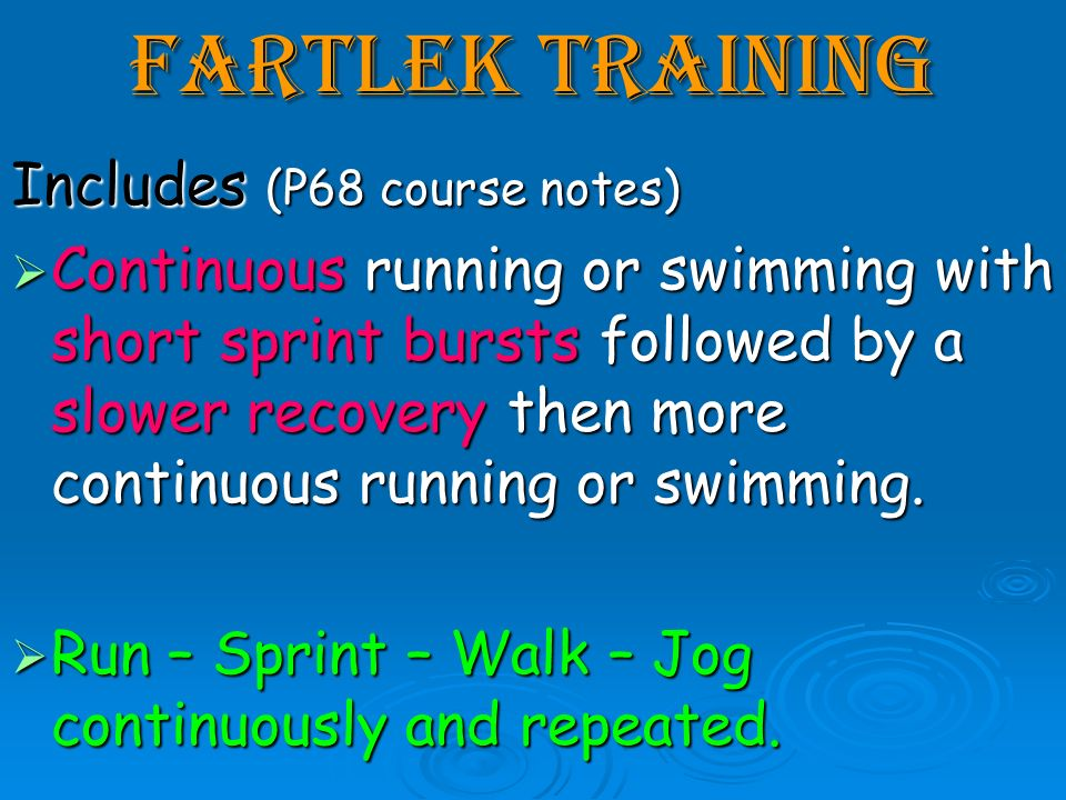 Fartlek Training Includes (P68 course notes)