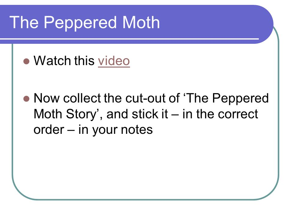The Peppered Moth Watch this video