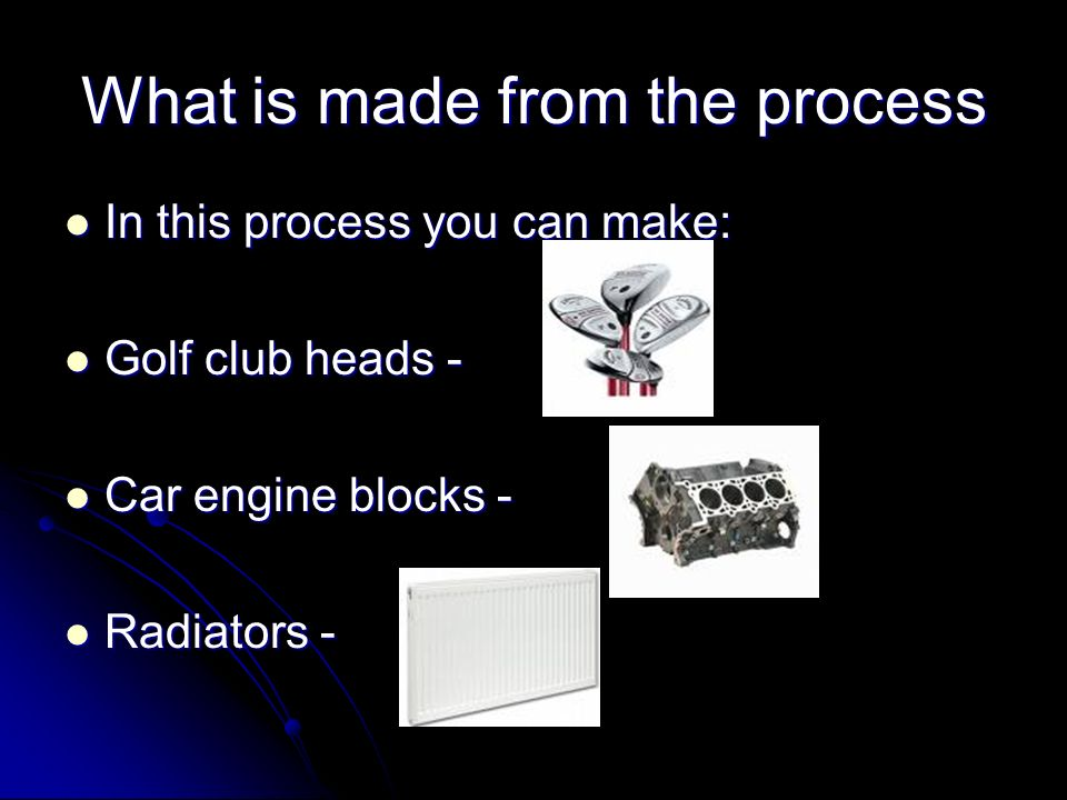 What is made from the process