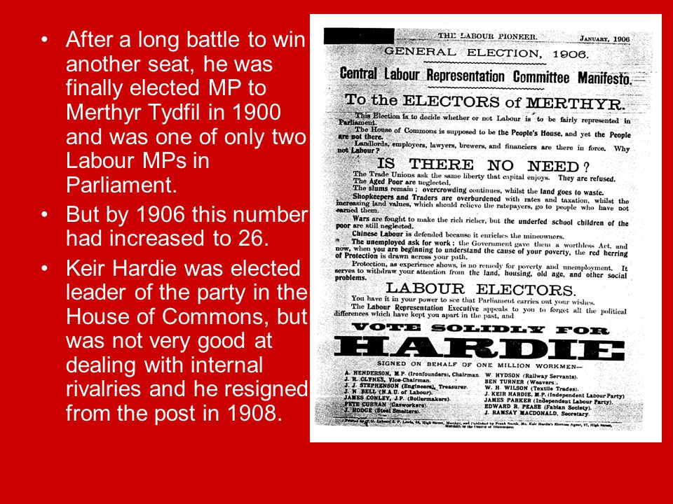 After a long battle to win another seat, he was finally elected MP to Merthyr Tydfil in 1900 and was one of only two Labour MPs in Parliament.
