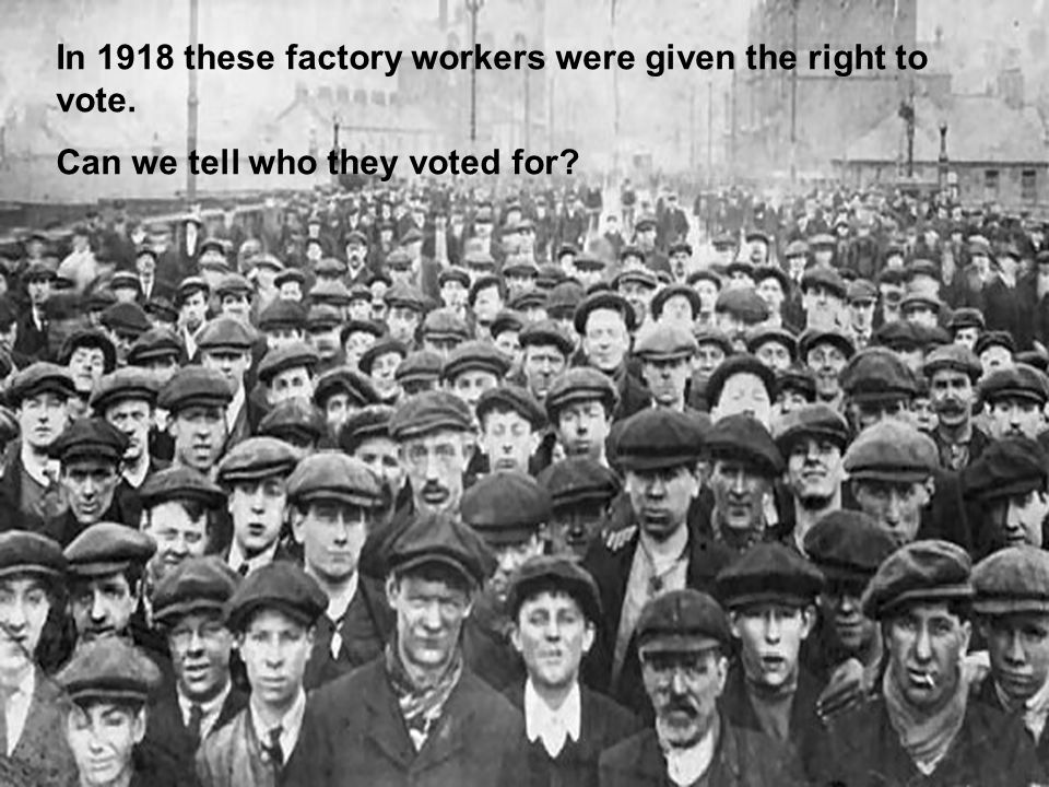In 1918 these factory workers were given the right to vote.