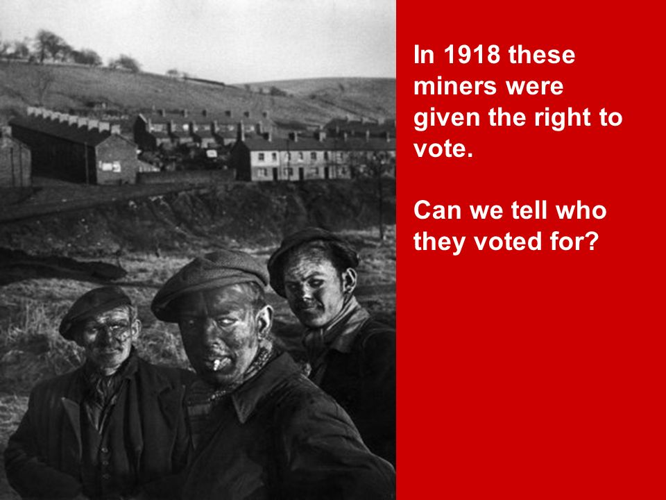 In 1918 these miners were given the right to vote.