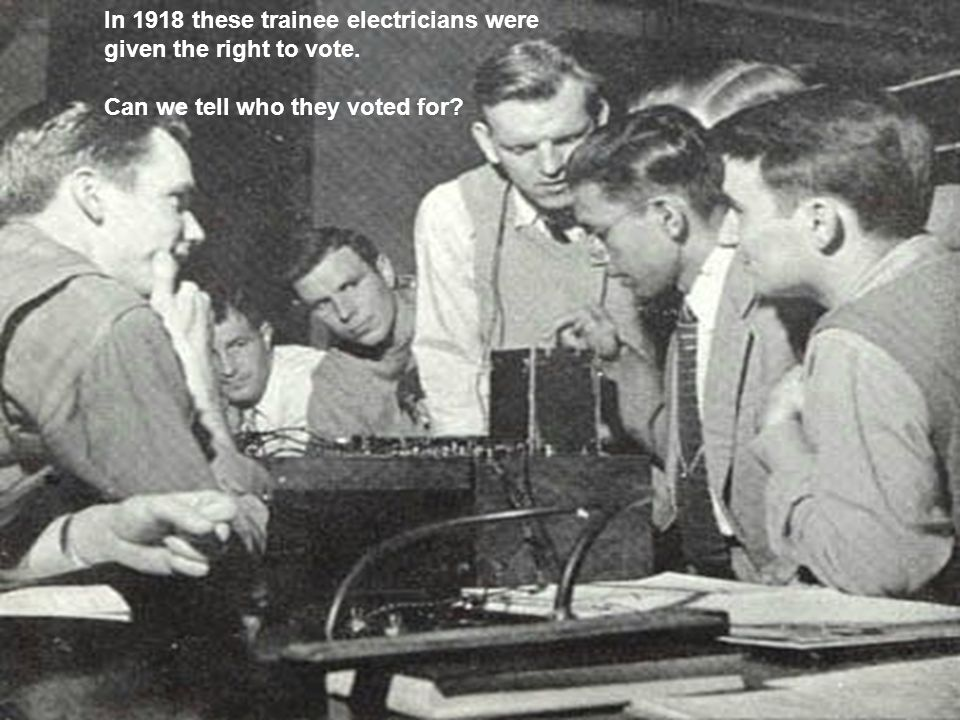 In 1918 these trainee electricians were given the right to vote.