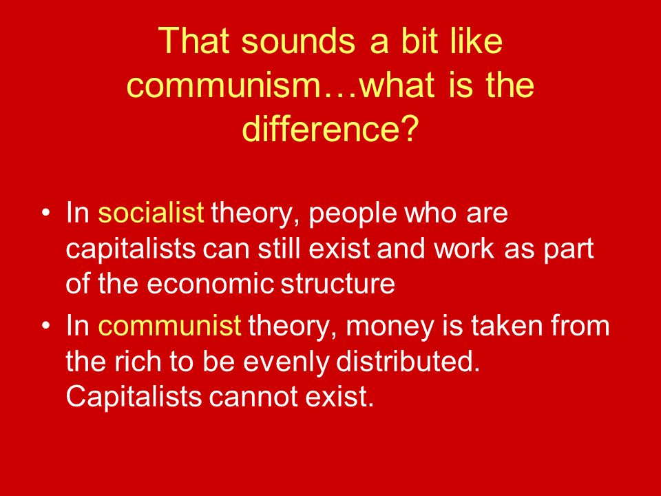 That sounds a bit like communism…what is the difference