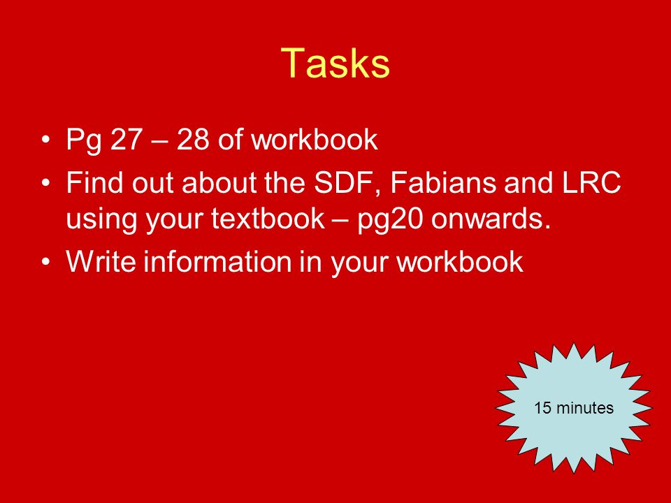Tasks Pg 27 – 28 of workbook. Find out about the SDF, Fabians and LRC using your textbook – pg20 onwards.