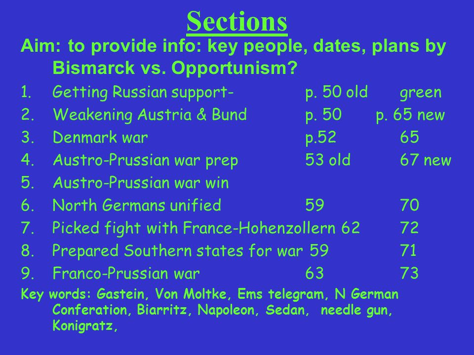 Sections Aim: to provide info: key people, dates, plans by Bismarck vs. Opportunism Getting Russian support- p. 50 old green.