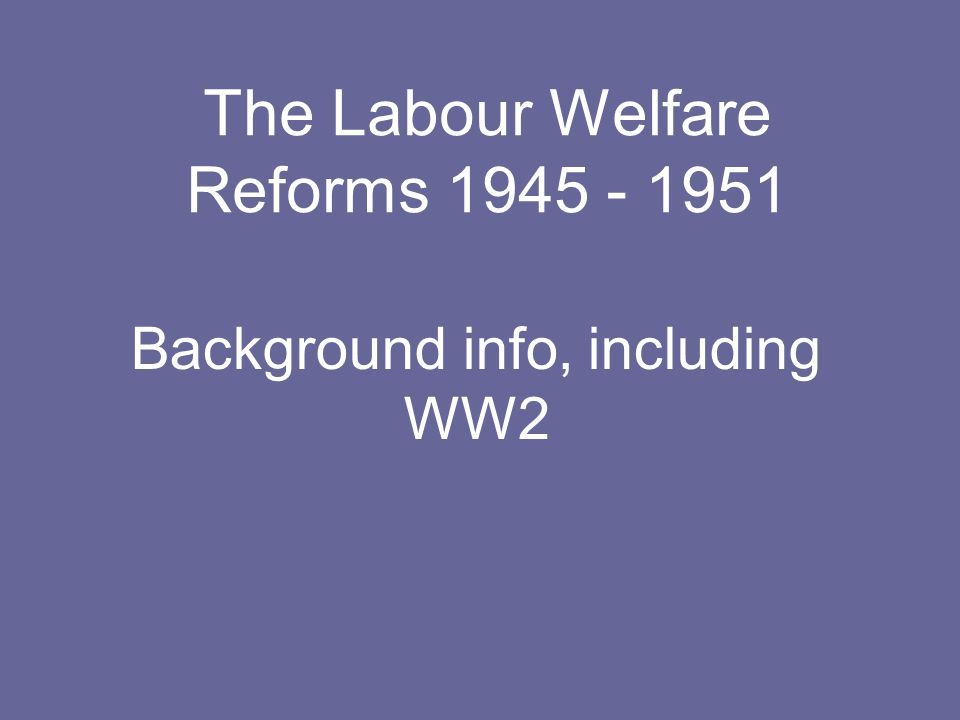 The Labour Welfare Reforms 1945 - 1951