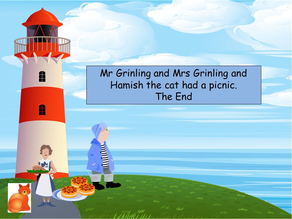 Mr Grinling and Mrs Grinling and Hamish the cat had a picnic. The End