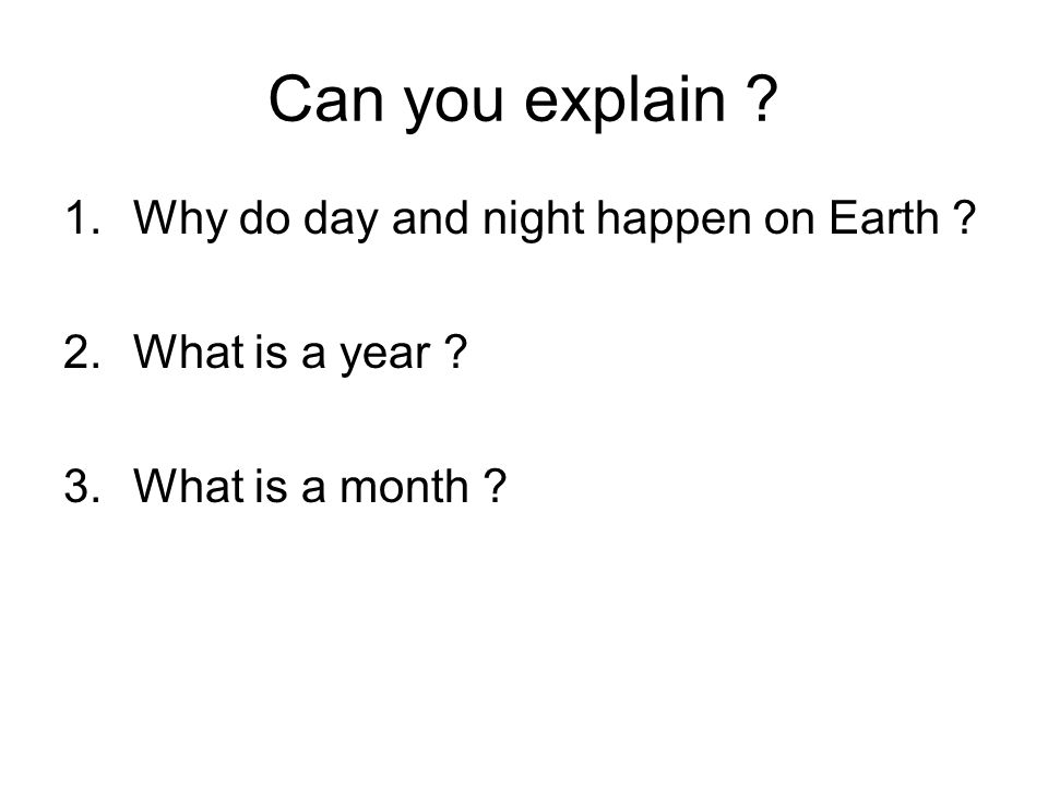 Can you explain Why do day and night happen on Earth
