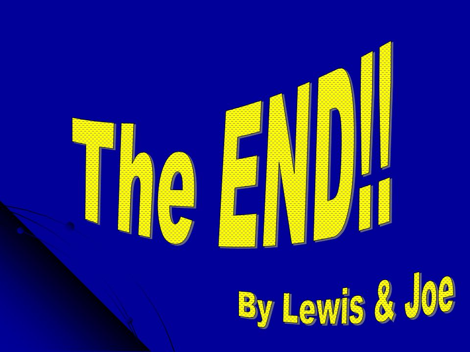 The END!! By Lewis & Joe