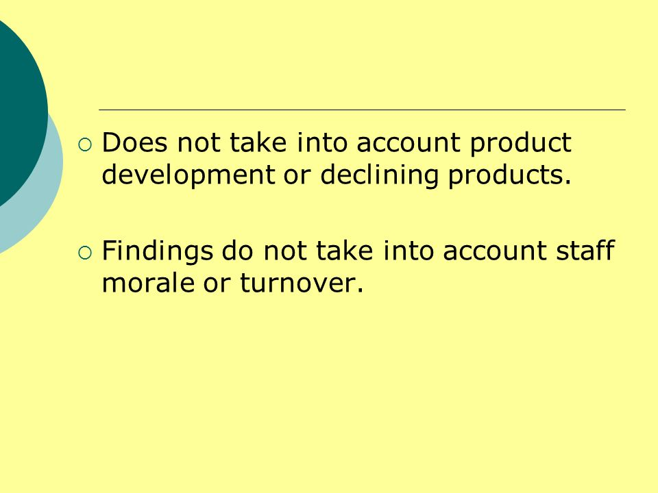 Does not take into account product development or declining products.