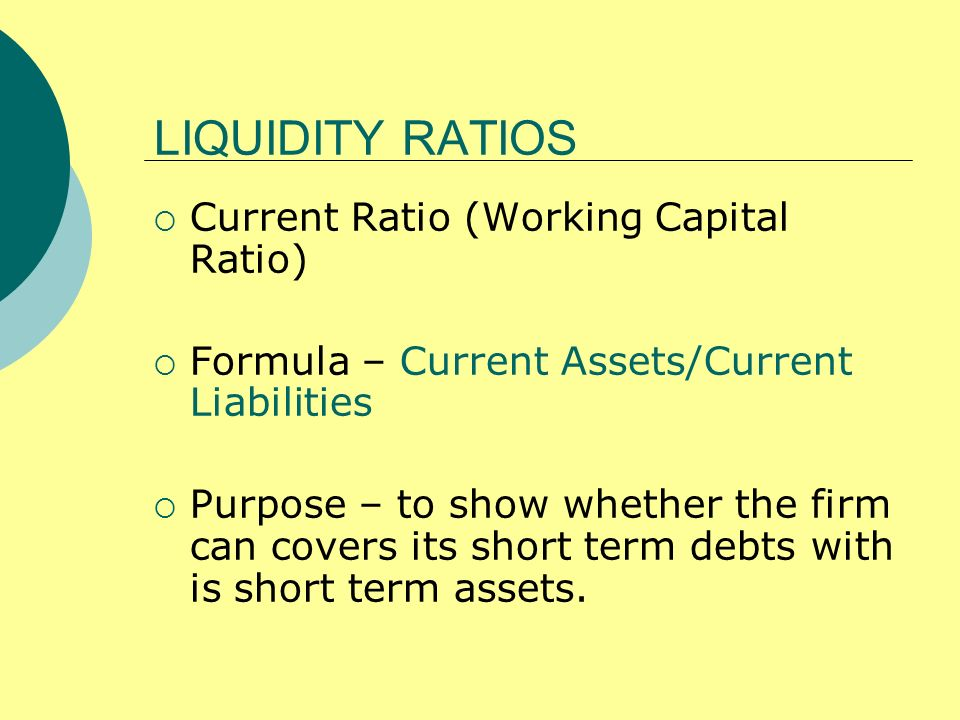 LIQUIDITY RATIOS Current Ratio (Working Capital Ratio)