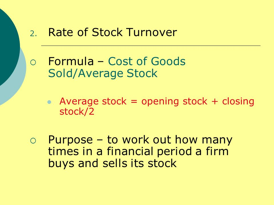 Formula – Cost of Goods Sold/Average Stock