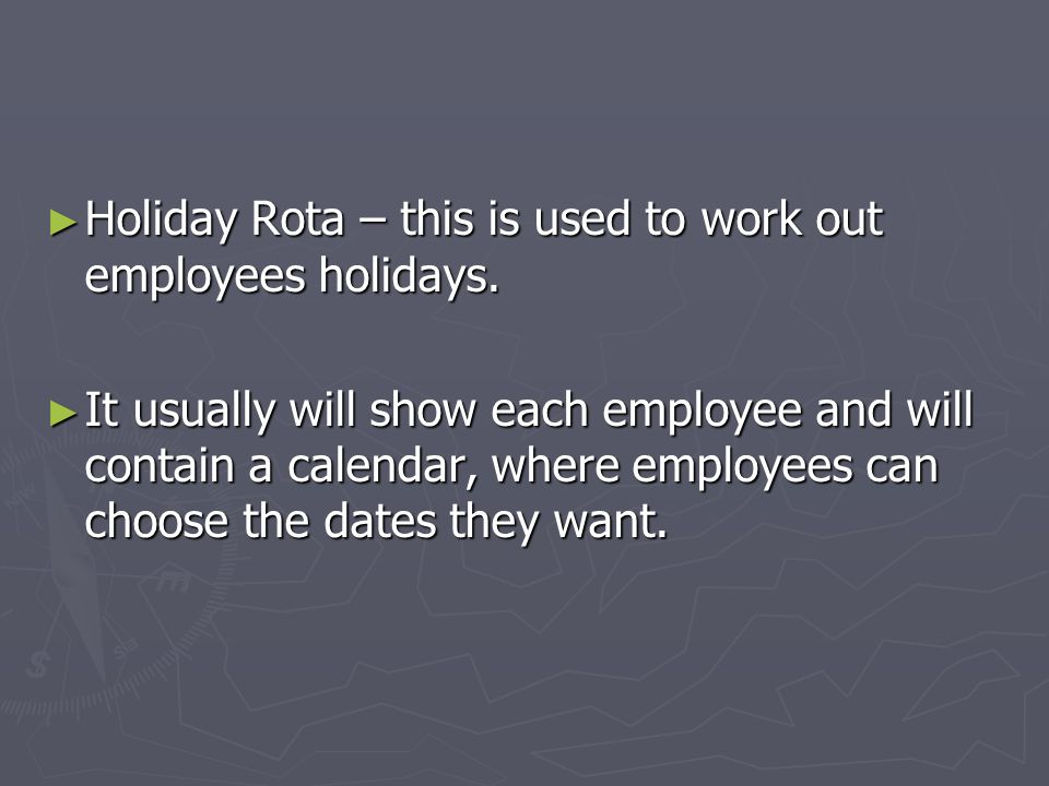 Holiday Rota – this is used to work out employees holidays.