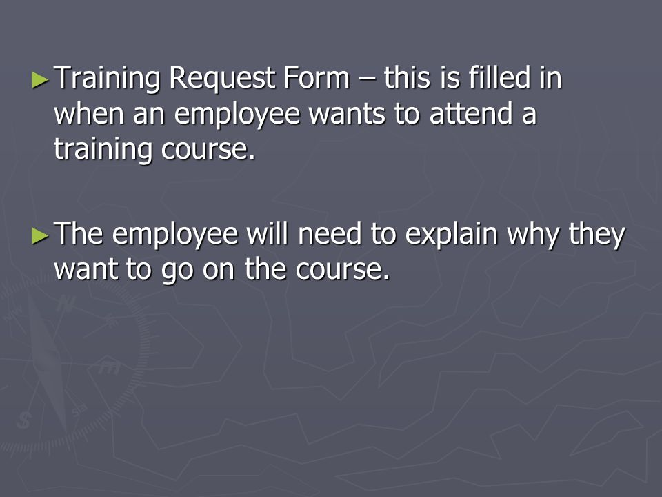 Training Request Form – this is filled in when an employee wants to attend a training course.