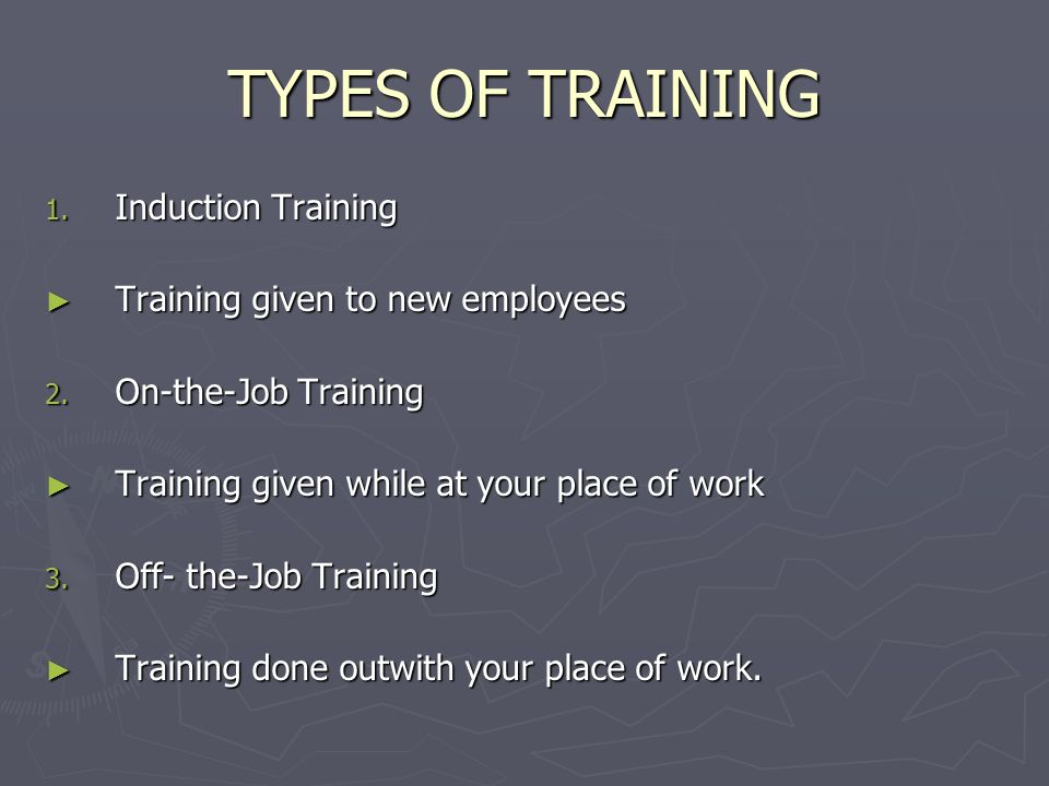TYPES OF TRAINING Induction Training Training given to new employees