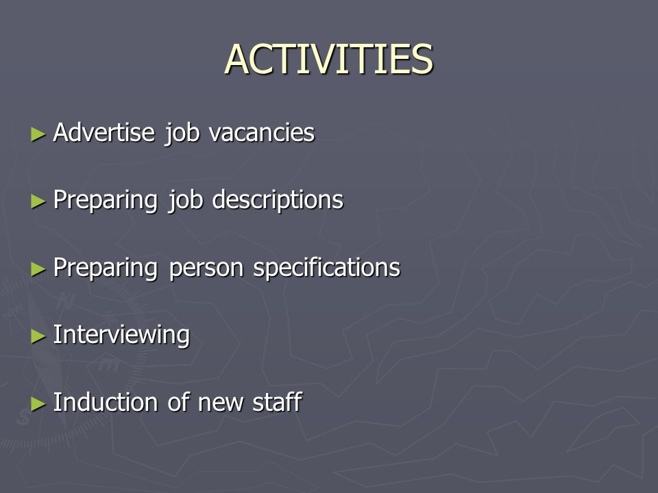ACTIVITIES Advertise job vacancies Preparing job descriptions