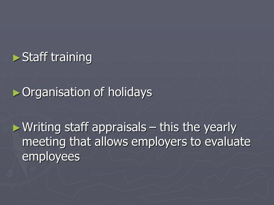 Staff training Organisation of holidays.