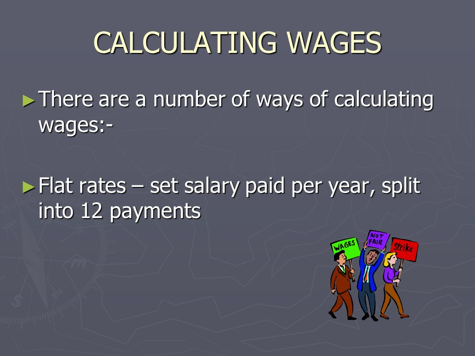 CALCULATING WAGES There are a number of ways of calculating wages:-