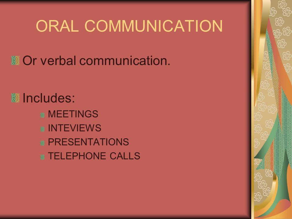 ORAL COMMUNICATION Or verbal communication. Includes: MEETINGS
