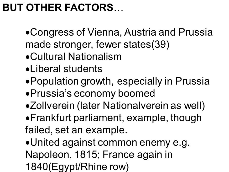 BUT OTHER FACTORS… Congress of Vienna, Austria and Prussia made stronger, fewer states(39) Cultural Nationalism.